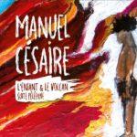 Manuel Césaire L'enfant & le volcan (Suite Péléenne)